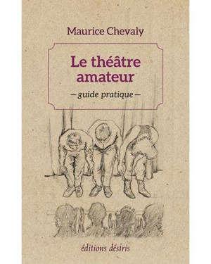 Le théâtre amateur : guide pratique