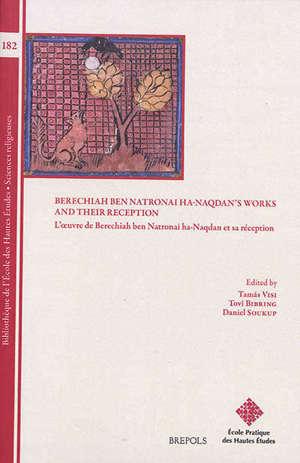 Berechiah ben Natronai ha-Naqdan's works and their reception = L'oeuvre de Berechiah ben Natronai ha-Naqdan et sa réception