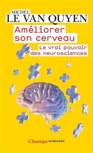 Améliorer son cerveau : le vrai pouvoir des neurosciences