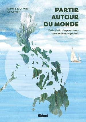 Partir autour du monde : 1519-2019, cinq siècles de circumnavigations