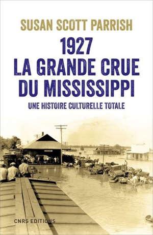 1927, la grande crue du Mississippi : une histoire culturelle totale