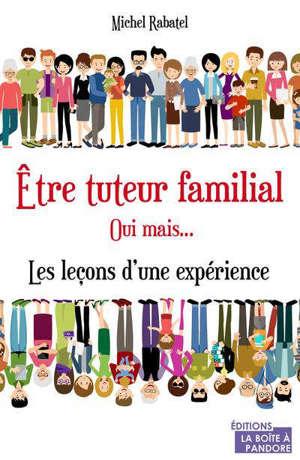 Etre tuteur familial, oui mais... : les leçons d'une expérience