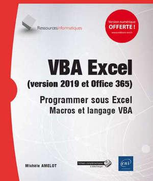 VBA Excel (versions 2019 et Office 365) : programmer sous Excel : macros et langage VBA