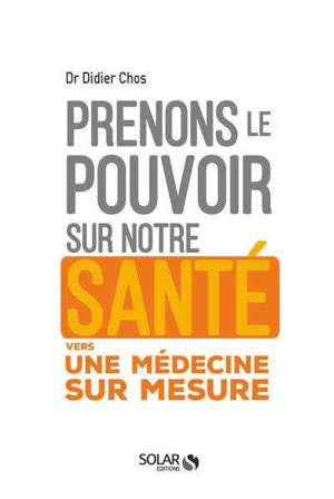 Prenons le pouvoir sur notre santé : vers une médecine sur mesure