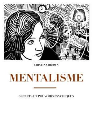 Mentalisme : secrets et pouvoirs psychiques
