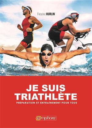 Je suis triathlète : préparation et entraînement pour tous
