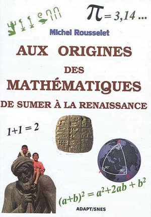 Aux origines des mathématiques : de Sumer à la Renaissance