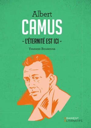 Albert Camus : l'éternité est ici
