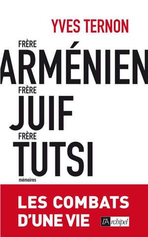 Frère arménien, frère juif, frère tutsi : les combats d'une vie : mémoires