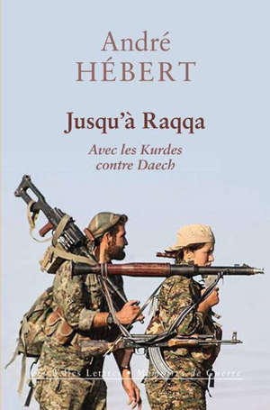 Jusqu'à Raqqa : avec les Kurdes contre Daech