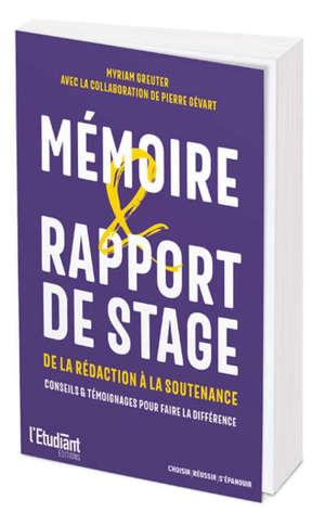 Mémoire & rapport de stage : de la rédaction à la soutenance : conseils & témoignages pour faire la différence