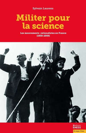 Militer pour la science : les mouvements rationalistes en France (1930-2005)