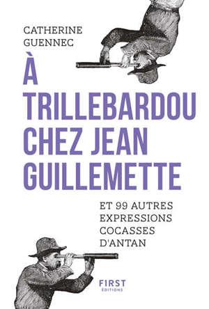 A Trillebardou chez Jean Guillemette : et 99 autres expressions cocasses d'antan