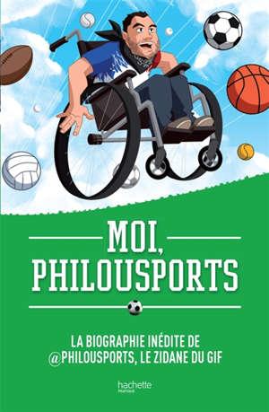 Moi, Philousports : la biographie inédite de @Philousports, le Zidane du gif