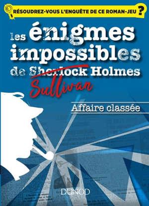 Les énigmes impossibles de Sullivan Holmes, Affaire classée : résoudrez-vous l'enquête de ce roman-jeu ?