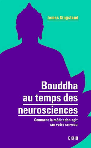 Bouddha au temps des neurosciences : comment la méditation agit sur notre cerveau