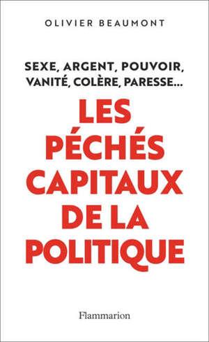 Les péchés capitaux de la politique : sexe, argent, pouvoir, vanité, colère, paresse...