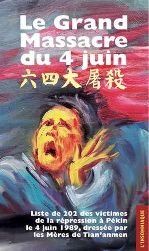 Les mères de Tian'anmen : le grand massacre du 4 juin : liste de 202 des victimes de la répression à Pékin le 4 juin 1989, dressée par les mères de Tian'anmen