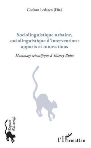 Sociolinguistique urbaine, sociolinguistique d'intervention : apports et innovations : hommage scientifique à Thierry Bulot