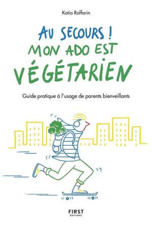 Au secours ! : mon ado est végétarien : guide pratique à l'usage de parents bienveillants