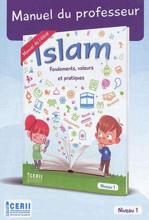 Islam : fondements, valeurs et pratiques : manuel du professeur, niveau 1