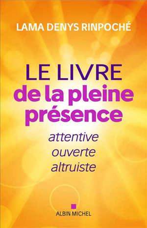 Le grand livre de la pleine présence : attentive, ouverte et bienveillante