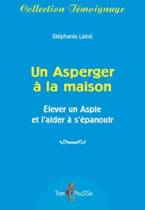 Un Asperger à la maison : élever un Aspie et l'aider à s'épanouir