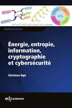 Energie, entropie, information, cryptographie et cybersécurité : avec 115 exercices corrigés