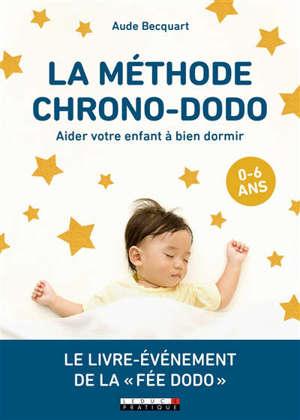 La méthode chrono-dodo : aider votre enfant à bien dormir : 0-6 ans