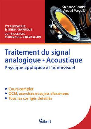 Traitement du signal analogique, acoustique : physique appliquée à l'audiovisuel : cours, QCM & exercices corrigés, BTS audiovisuel & design graphique, DUT & licences audiovisuel, cinéma & son