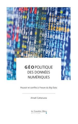 Géopolitique des données numériques : pouvoir et conflits à l'heure du big data
