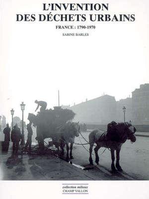 L'invention des déchets urbains : France, 1790-1970