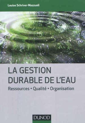 La gestion durable de l'eau : ressources, qualité, organisation
