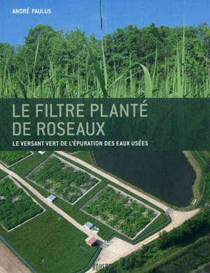 Le filtre planté de roseaux : le versant vert de l'épuration des eaux usées