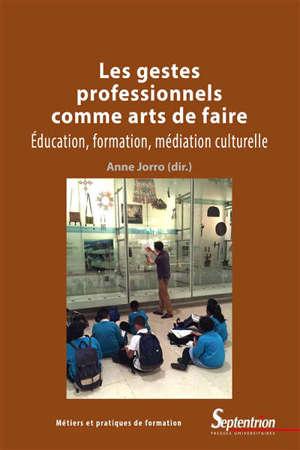 Les gestes professionnels comme arts de faire : éducation, formation, médiation culturelle