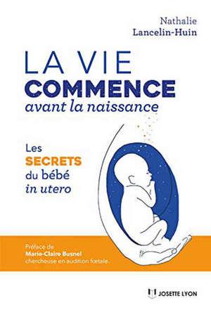 La vie commence avant la naissance : les secrets du bébé in utero