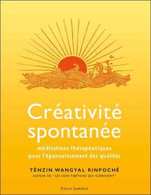 Créativité spontanée : méditations thérapeutiques pour l'épanouissement des qualités