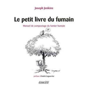 Le petit livre du fumain  : manuel de compostage du fumier humain
