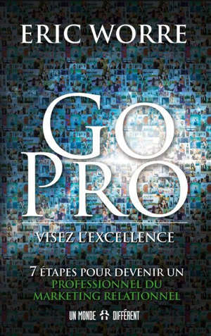 Go pro  : visez l'excellence : 7 étapes pour devenir un professionnel du marketing relationnel