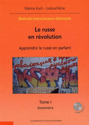 Le russe en révolution : apprendre le russe en parlant : méthode intensive pour débutants. Volume 1, Grammaire