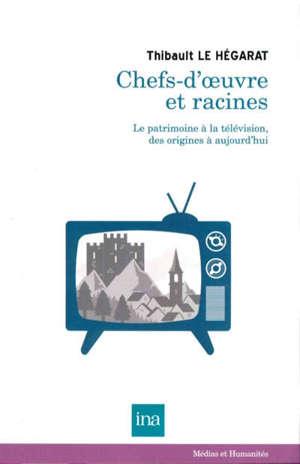 Chefs-d'oeuvre et racines : le patrimoine à la télévision, des origines à aujourd'hui