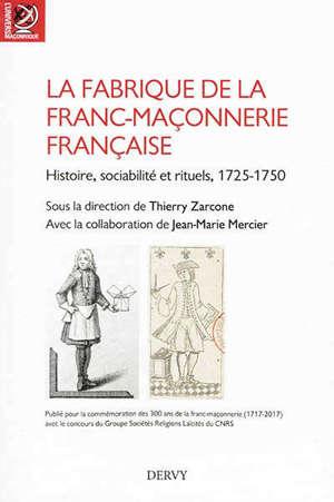 La fabrique de la franc-maçonnerie française : histoire, sociabilité et rituels, 1725-1750