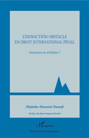 L'infraction-obstacle en droit international pénal : innovation ou révélation ?