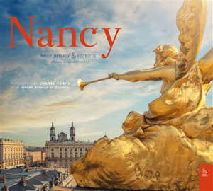 Nancy : ville royale & secrète = Nancy : a royal & secret city