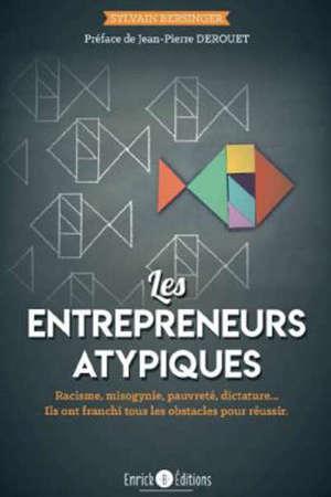 Les entrepreneurs atypiques : ils ont franchi tous les obstacles pour réussir