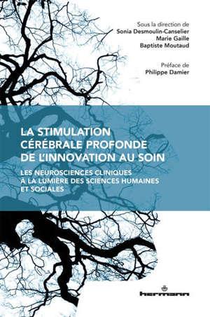 La stimulation cérébrale profonde, de l'innovation au soin : les neurosciences cliniques à la lumière des sciences humaines et sociales