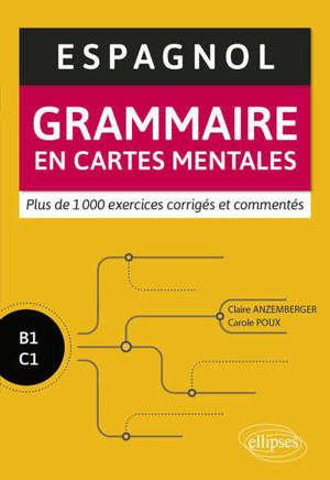 Espagnol : grammaire en cartes mentales : avec exercices corrigés et commentés, B1-C1