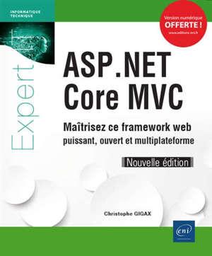 ASP.NET Core MVC : maîtrisez ce framework web puissant, ouvert et multiplateforme