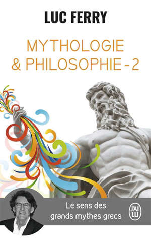 Mythologie & philosophie : le sens des grands mythes grecs. Volume 2