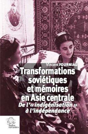 Transformations soviétiques et mémoires en Asie centrale : de l'indigénisation à l'indépendance